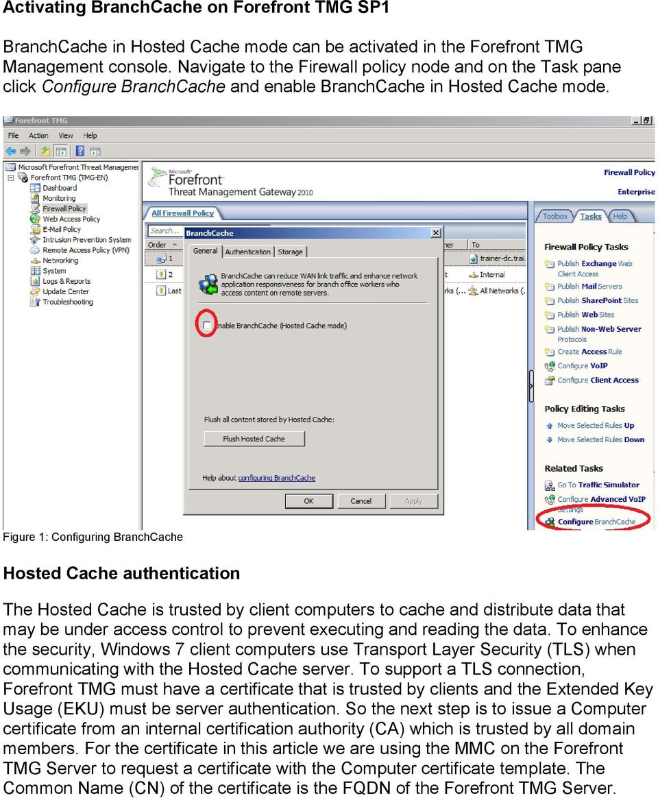 Figure 1: Configuring BranchCache Hosted Cache authentication The Hosted Cache is trusted by client computers to cache and distribute data that may be under access control to prevent executing and