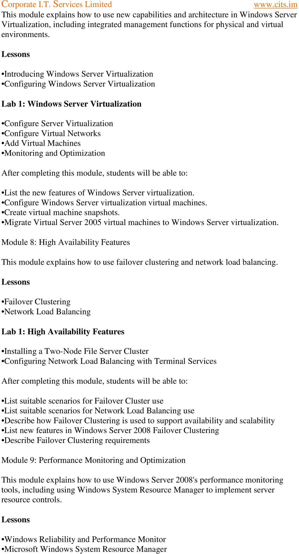 Machines Monitoring and Optimization List the new features of Windows Server virtualization. Configure Windows Server virtualization virtual machines. Create virtual machine snapshots.
