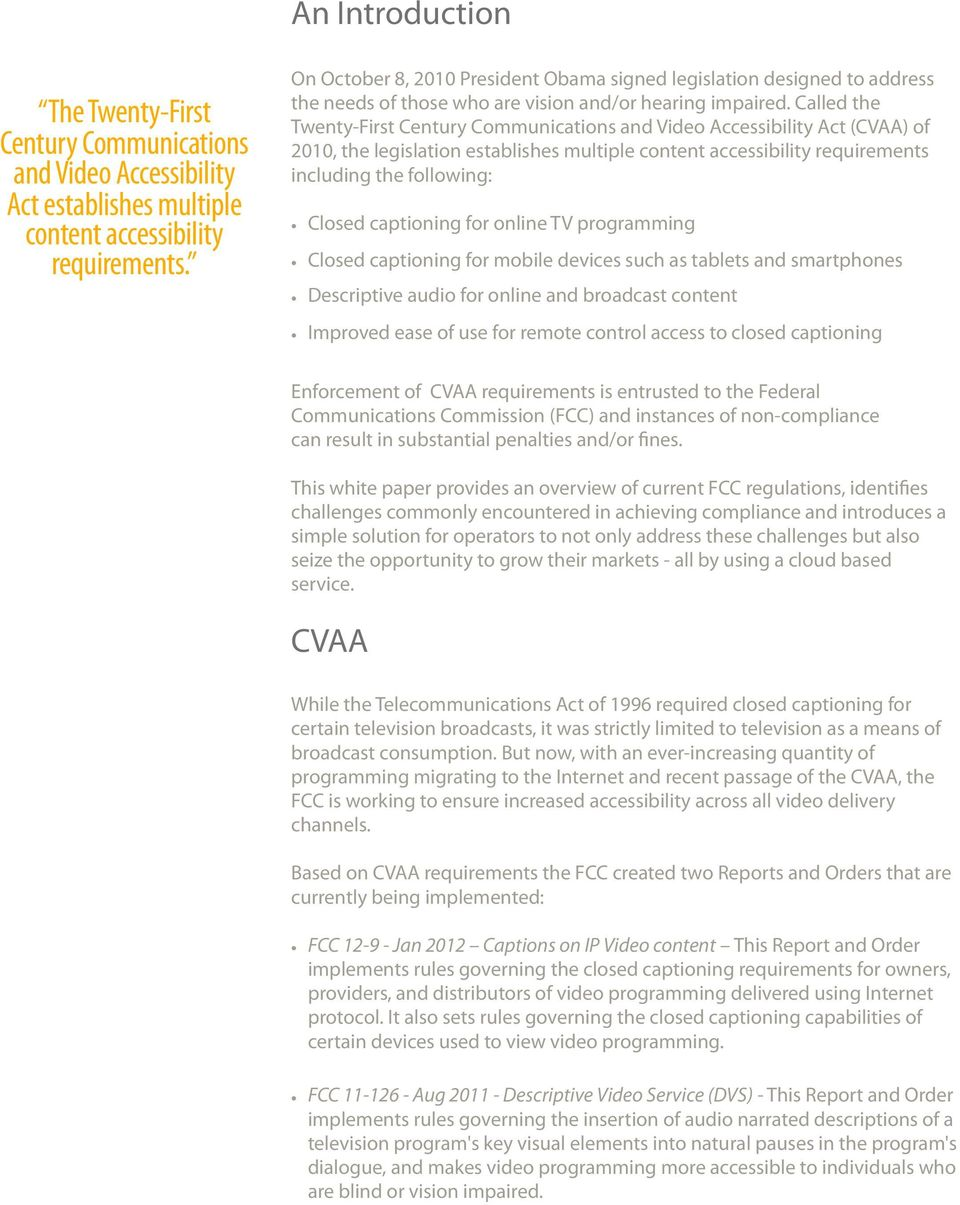 Called the Twenty-First Century Communications and Video Accessibility Act (CVAA) of 2010, the legislation establishes multiple content accessibility requirements including the following: Closed