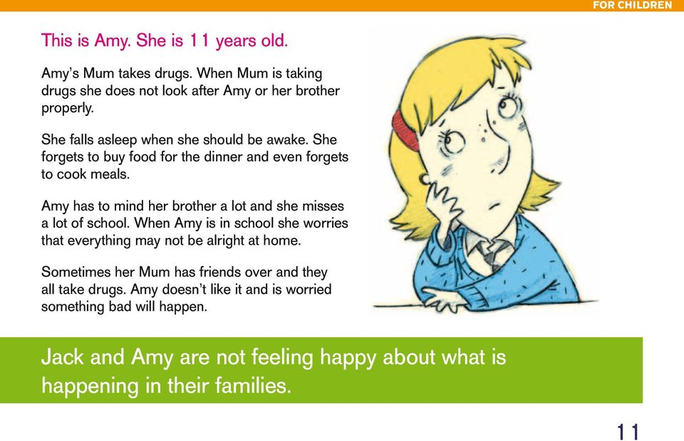 Amy has to mind her brother a lot and she misses a lot of school. When Amy is in school she worries that everything may not be alright at home.