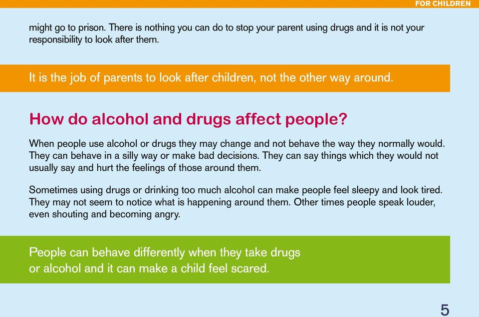 When people use alcohol or drugs they may change and not behave the way they normally would. They can behave in a silly way or make bad decisions.