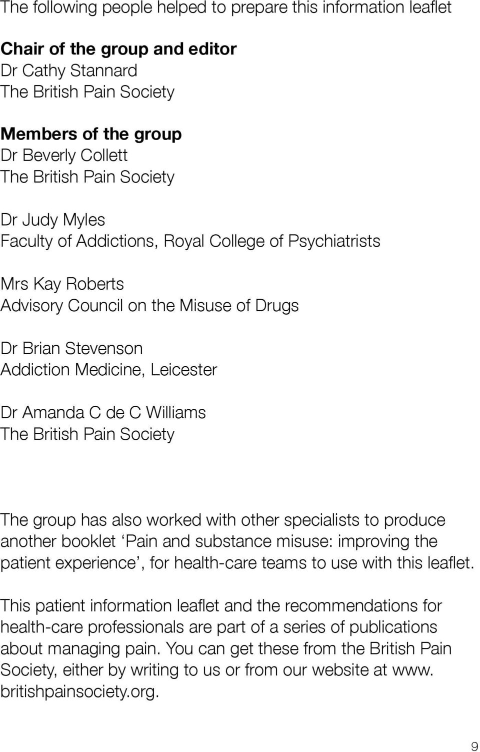 Williams The British Pain Society The group has also worked with other specialists to produce another booklet Pain and substance misuse: improving the patient experience, for health-care teams to use