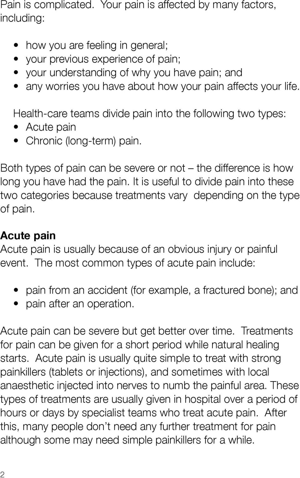 pain affects your life. Health-care teams divide pain into the following two types: Acute pain Chronic (long-term) pain.
