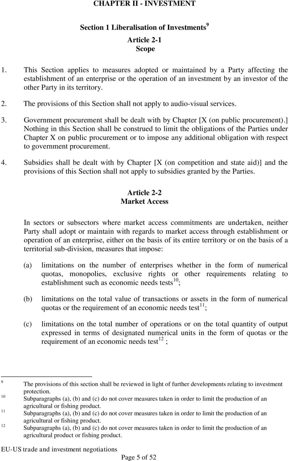 The provisions of this Section shall not apply to audio-visual services. 3. Government procurement shall be dealt with by Chapter [X (on public procurement).