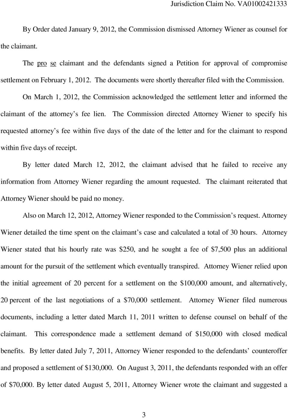 On March 1, 2012, the Commission acknowledged the settlement letter and informed the claimant of the attorney s fee lien.