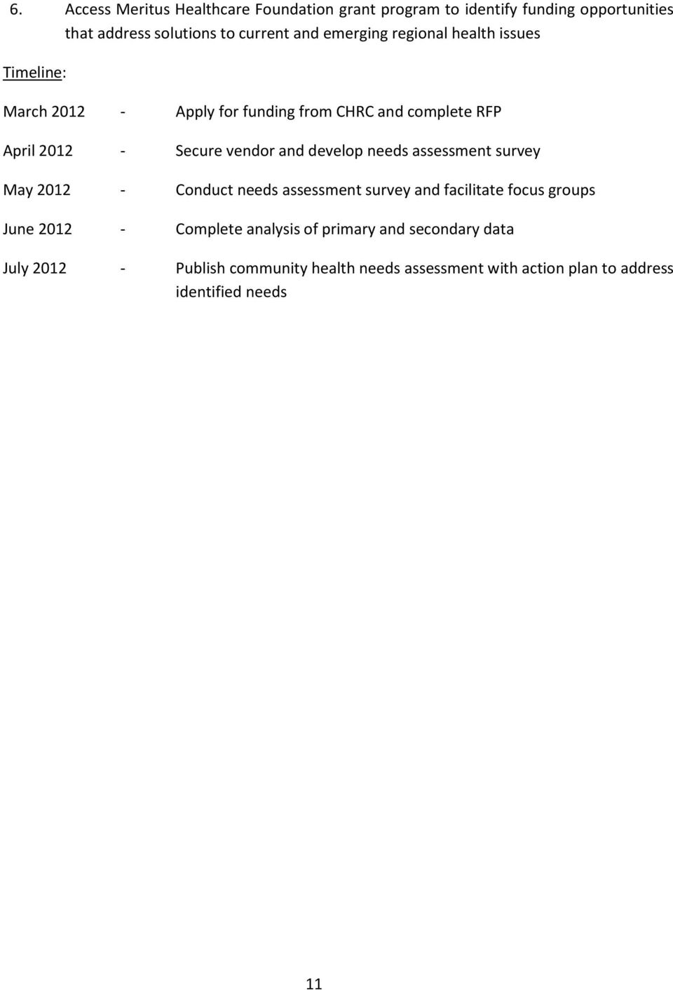 and develop needs assessment survey May 2012 - Conduct needs assessment survey and facilitate focus groups June 2012 - Complete