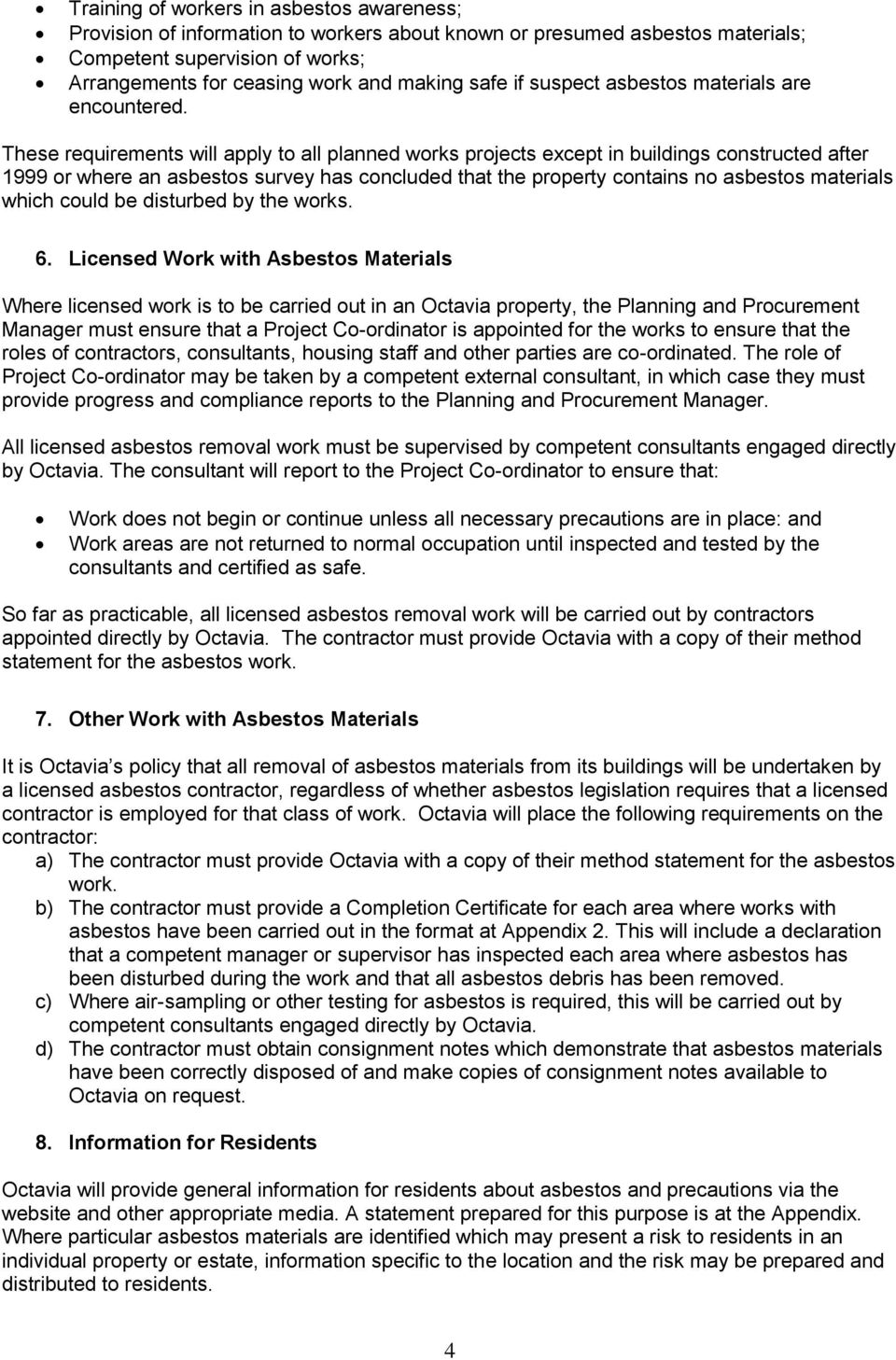These requirements will apply to all planned works projects except in buildings constructed after 1999 or where an asbestos survey has concluded that the property contains no asbestos materials which