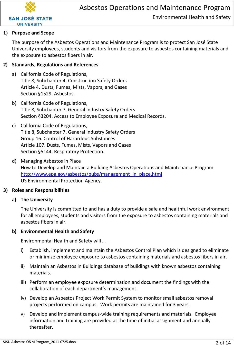 Dusts, Fumes, Mists, Vapors, and Gases Section 1529. Asbestos. b) California Code of Regulations, Title 8, Subchapter 7. General Industry Safety Orders Section 3204.