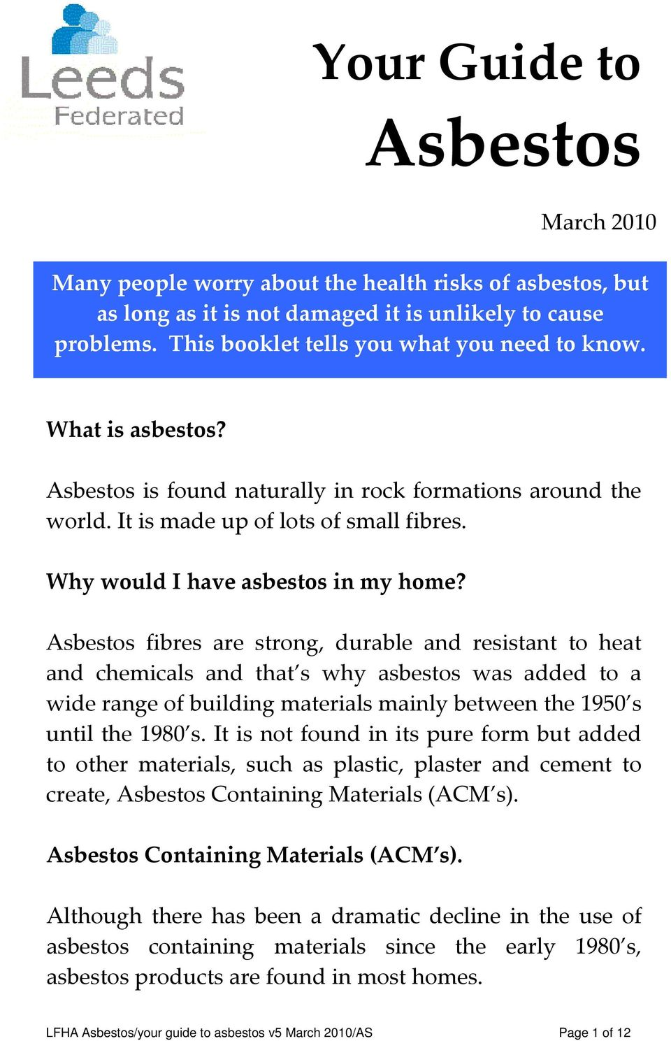 Asbestos fibres are strong, durable and resistant to heat and chemicals and that s why asbestos was added to a wide range of building materials mainly between the 1950 s until the 1980 s.