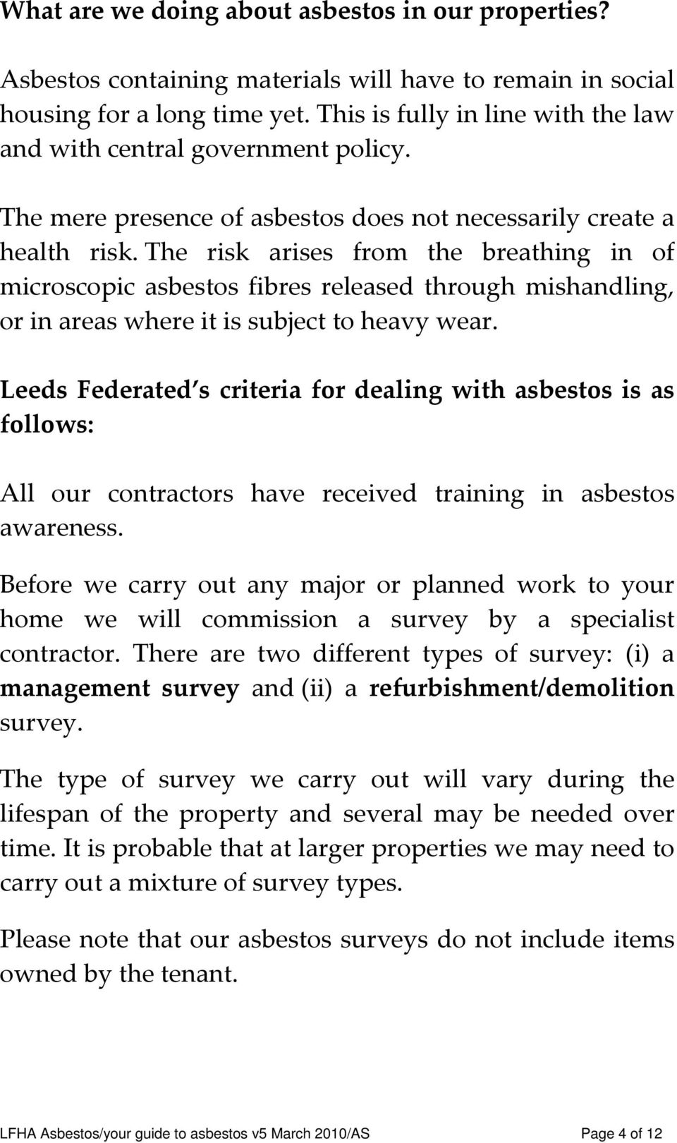 The risk arises from the breathing in of microscopic asbestos fibres released through mishandling, or in areas where it is subject to heavy wear.
