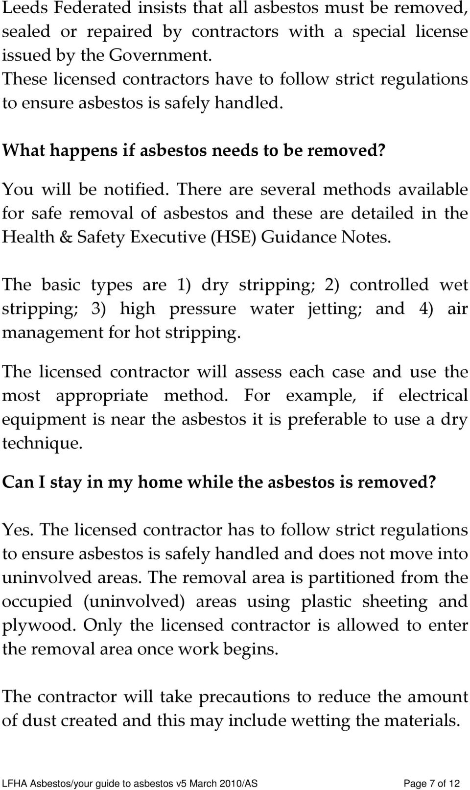 There are several methods available for safe removal of asbestos and these are detailed in the Health & Safety Executive (HSE) Guidance Notes.