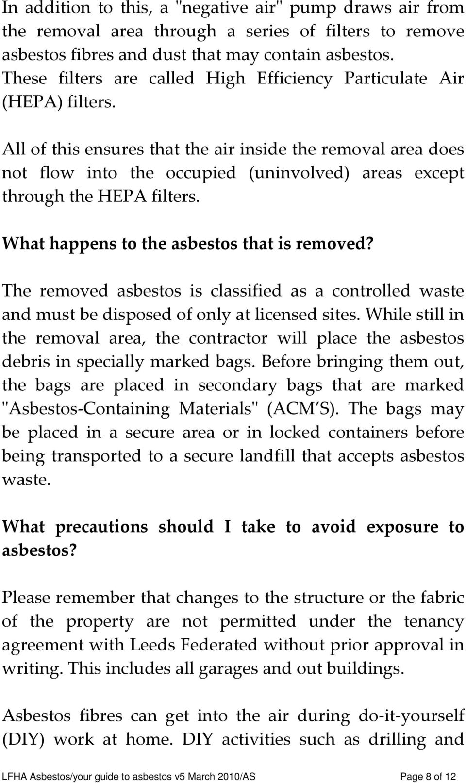 All of this ensures that the air inside the removal area does not flow into the occupied (uninvolved) areas except through the HEPA filters. What happens to the asbestos that is removed?