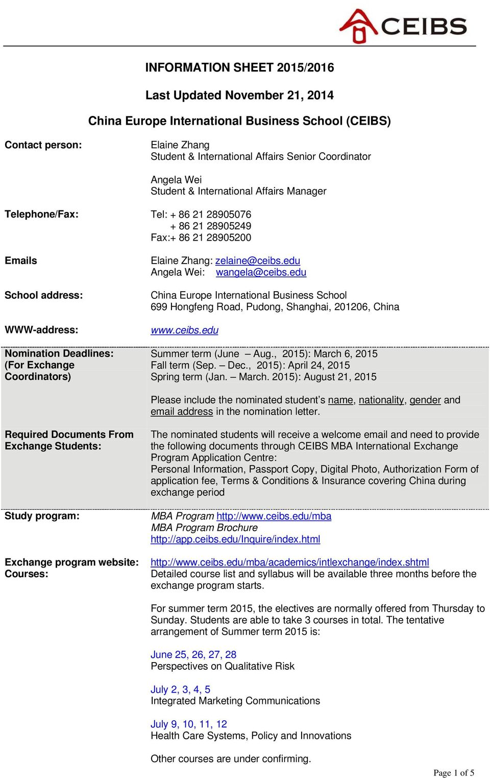 Coordinators) Elaine Zhang: zelaine@ceibs.edu Angela Wei: wangela@ceibs.edu China Europe International Business School 699 Hongfeng Road, Pudong, Shanghai, 201206, China www.ceibs.edu Summer term (June Aug.