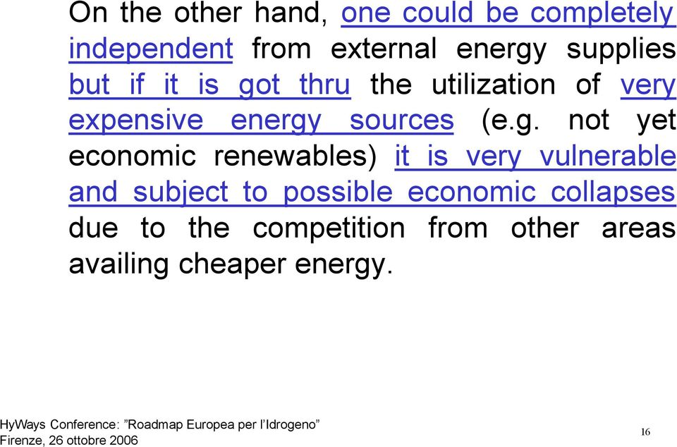 (e.g. not yet economic renewables) it is very vulnerable and subject to possible