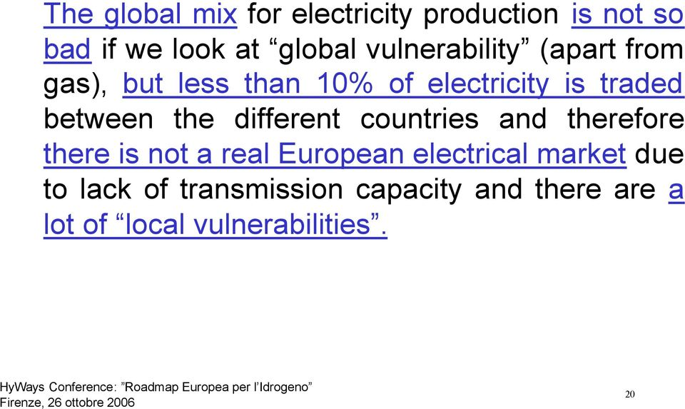 the different countries and therefore there is not a real European electrical