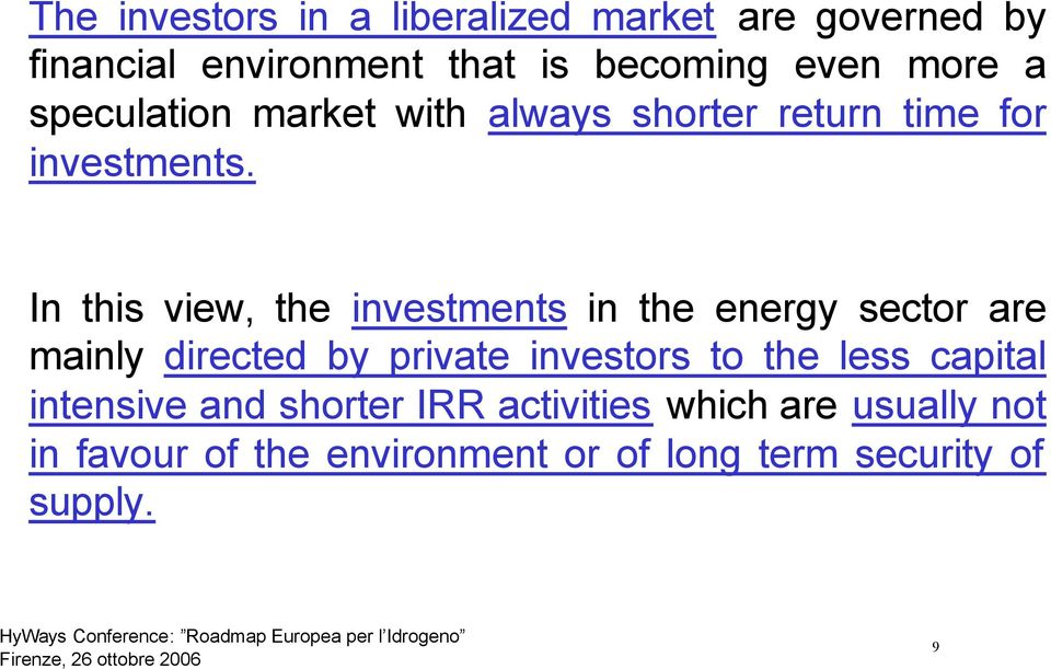 In this view, the investments in the energy sector are mainly directed by private investors to the
