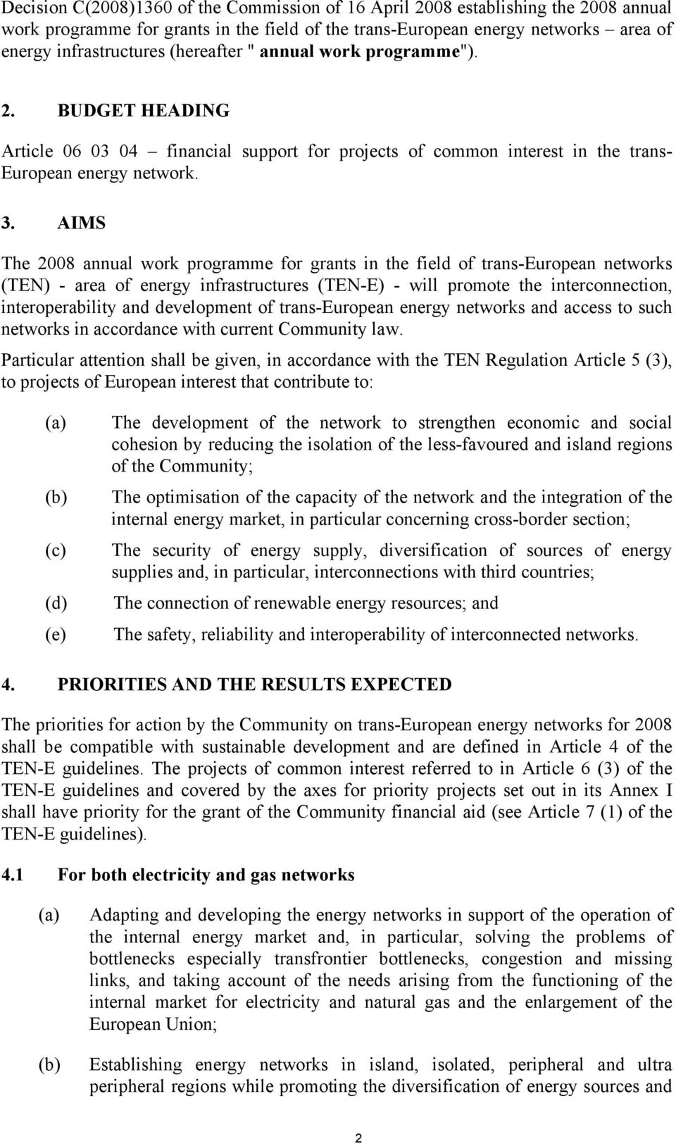 AIMS The 2008 annual work programme for grants in the field of trans-european networks (TEN) - area of energy infrastructures (TEN-E) - will promote the interconnection, interoperability and