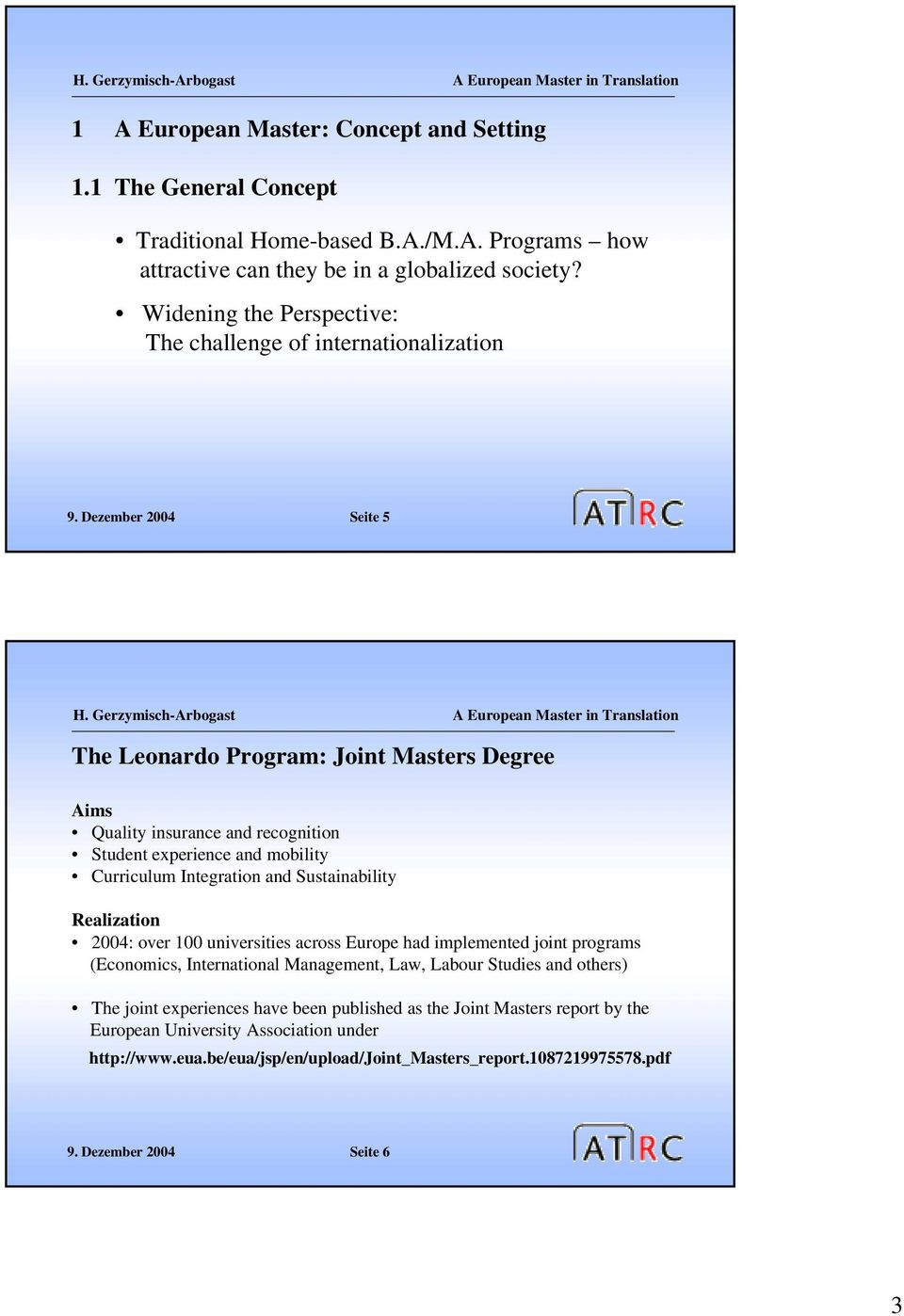 Dezember 2004 Seite 5 The Leonardo Program: Joint Masters Degree Aims Quality insurance and recognition Student experience and mobility Curriculum Integration and Sustainability Realization
