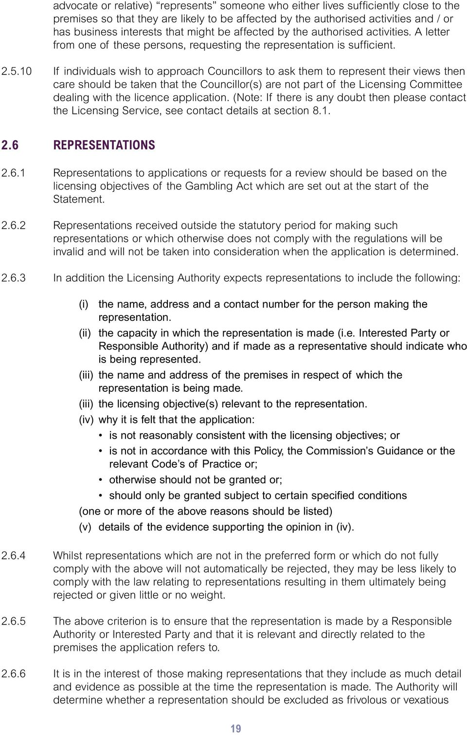 10 If individuals wish to approach Councillors to ask them to represent their views then care should be taken that the Councillor(s) are not part of the Licensing Committee dealing with the licence