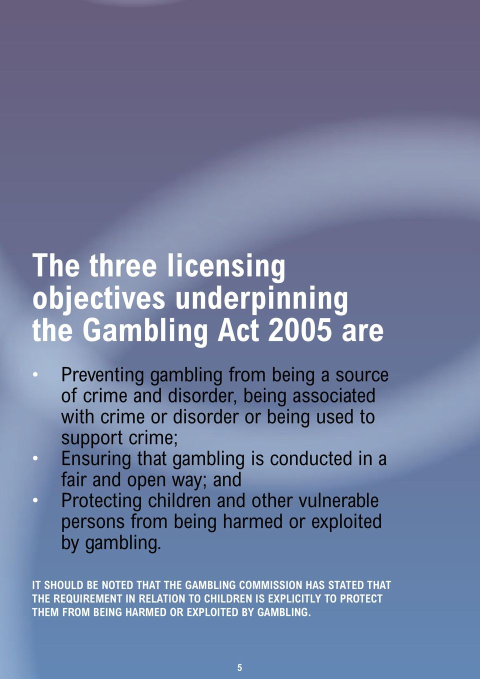 Protecting children and other vulnerable persons from being harmed or exploited by gambling.