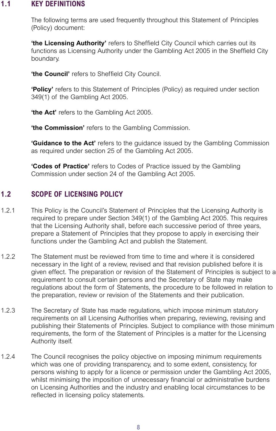 Policy refers to this Statement of Principles (Policy) as required under section 349(1) of the Gambling Act 2005. the Act refers to the Gambling Act 2005.