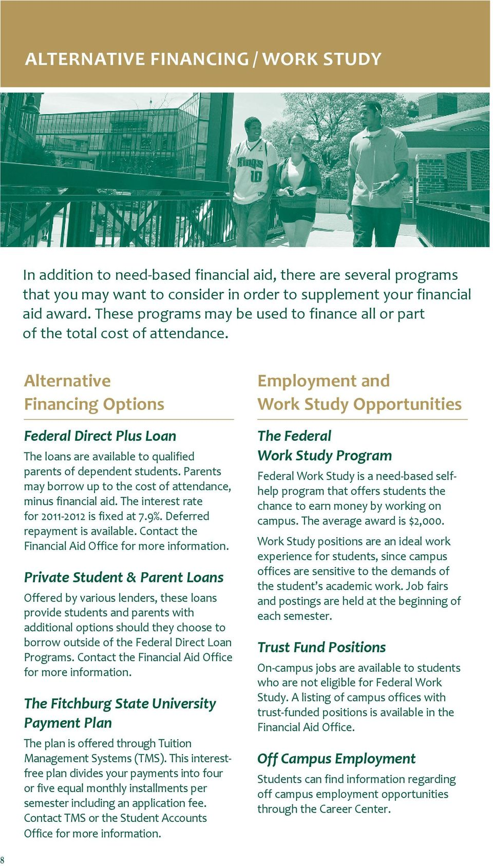 Alternative Financing Options Federal Direct Plus Loan The loans are available to qualified parents of dependent students. Parents may borrow up to the cost of attendance, minus financial aid.