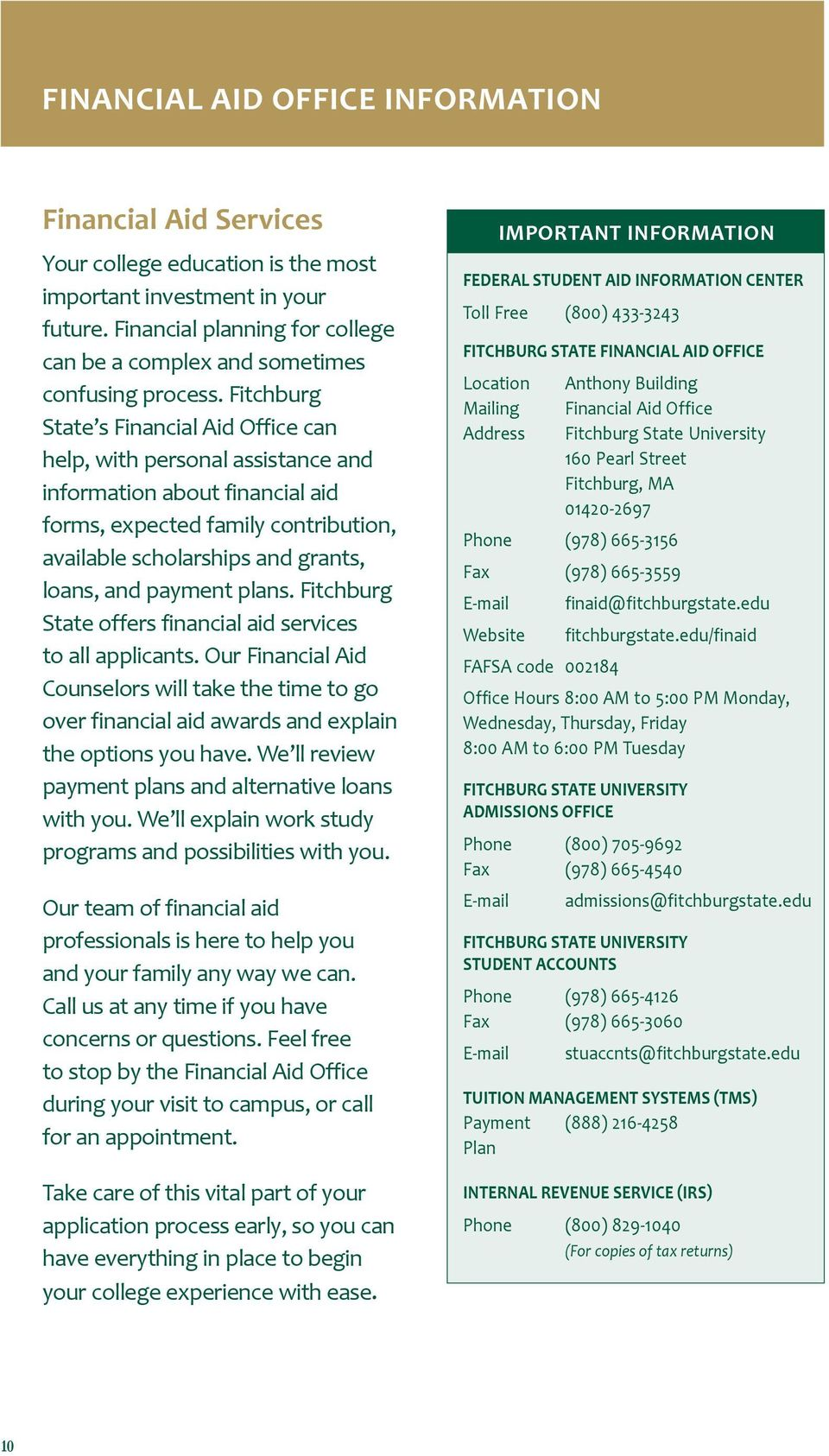Fitchburg State s Financial Aid Office can help, with personal assistance and information about financial aid forms, expected family contribution, available scholarships and grants, loans, and