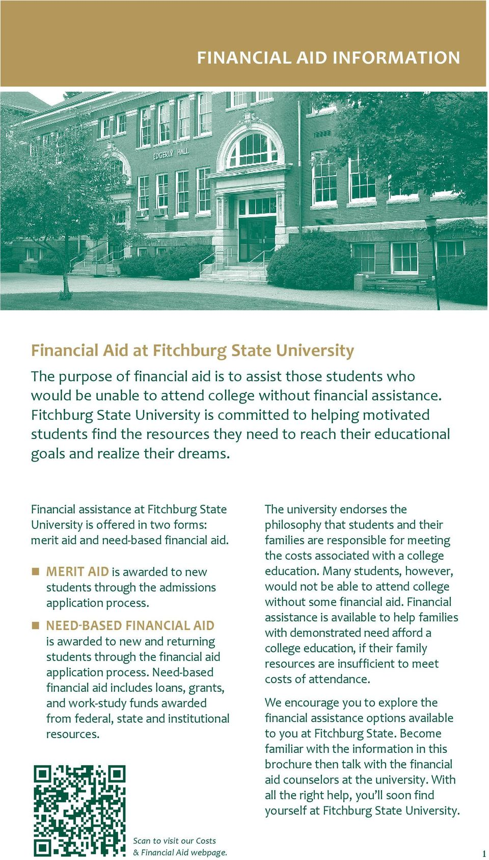 Financial assistance at Fitchburg State University is offered in two forms: merit aid and need-based financial aid. Merit Aid is awarded to new students through the admissions application process.