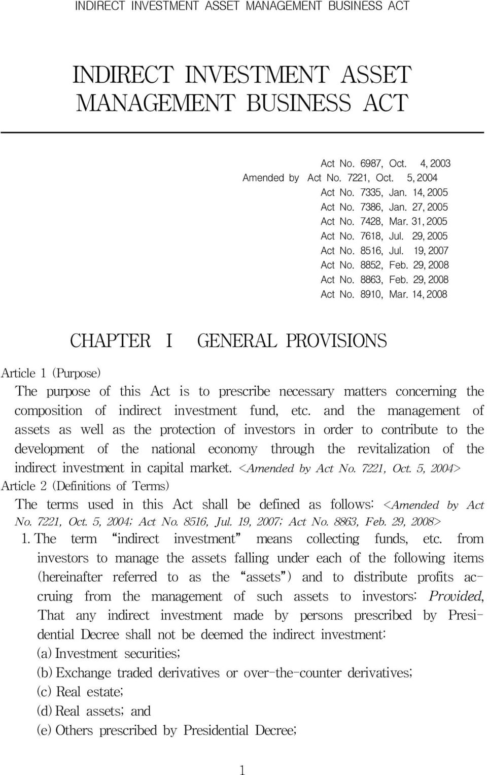 14, 2008 CHAPTER Ⅰ GENERAL PROVISIONS Article 1 (Purpose) The purpose of this Act is to prescribe necessary matters concerning the composition of indirect investment fund, etc.