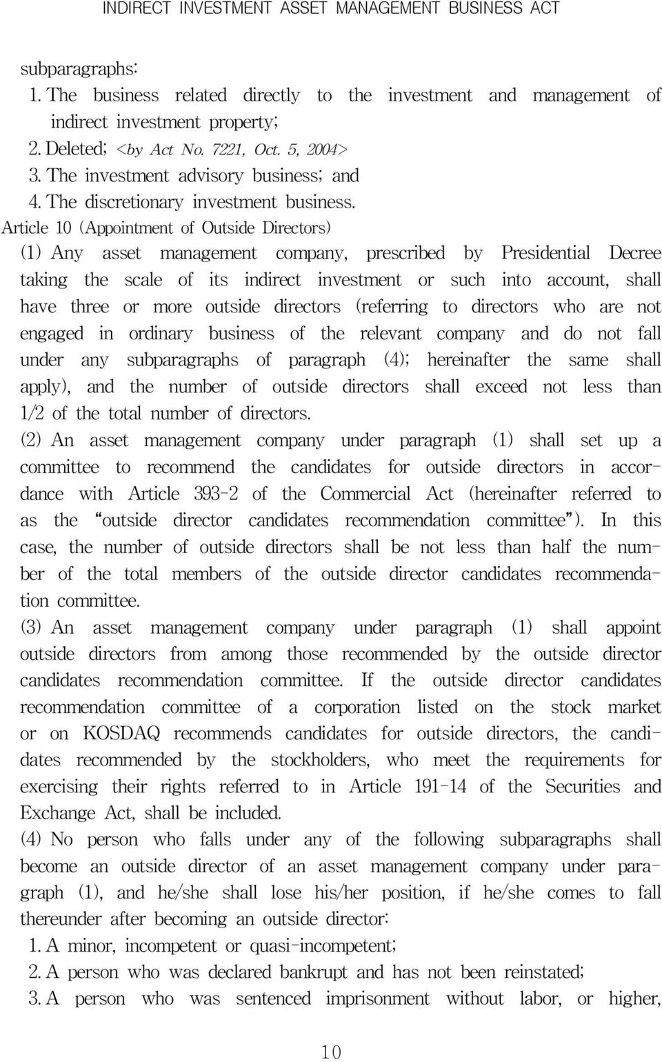 Article 10 (Appointment of Outside Directors) (1) Any asset management company, prescribed by Presidential Decree taking the scale of its indirect investment or such into account, shall have three or