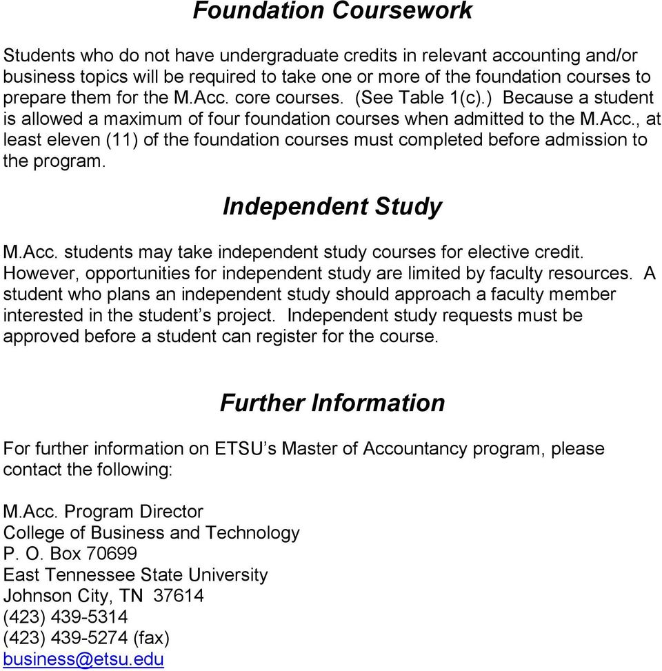 Independent Study M.Acc. students may take independent study courses for elective credit. However, opportunities for independent study are limited by faculty resources.