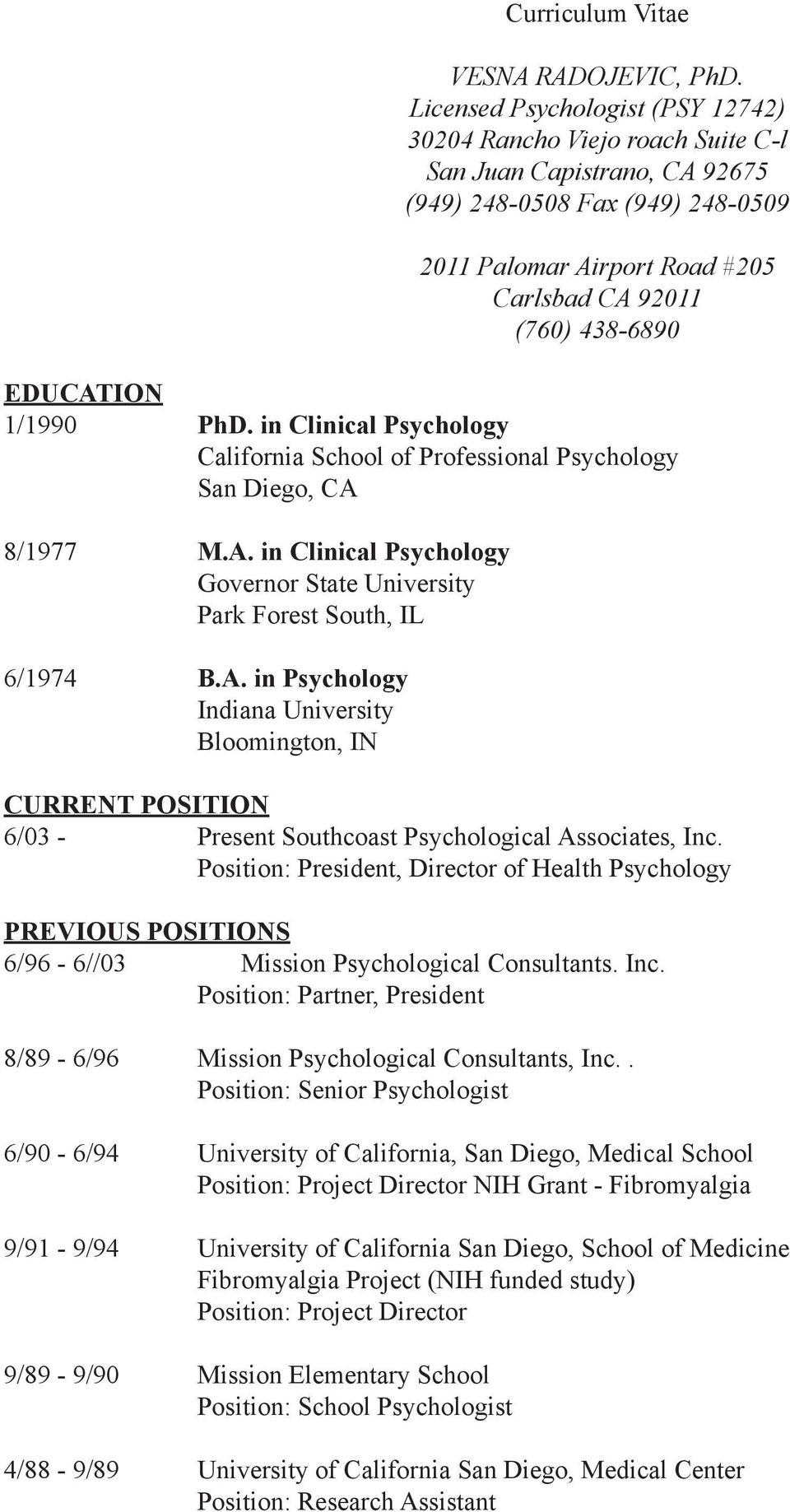 EDUCATION 1/1990 PhD. in Clinical Psychology California School of Professional Psychology San Diego, CA 8/1977 M.A. in Clinical Psychology Governor State University Park Forest South, IL 6/1974 B.A. in Psychology Indiana University Bloomington, IN CURRENT POSITION 6/03 - Present Southcoast Psychological Associates, Inc.