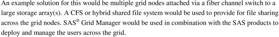 A CFS or hybrid shared file system would be used to provide for file sharing across