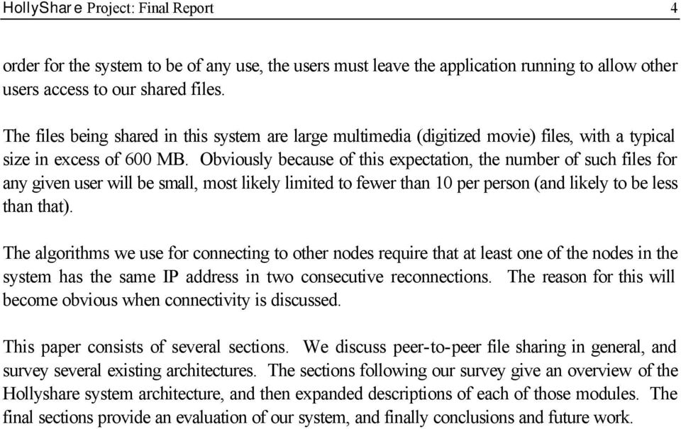 Obviously because of this expectation, the number of such files for any given user will be small, most likely limited to fewer than 10 per person (and likely to be less than that).