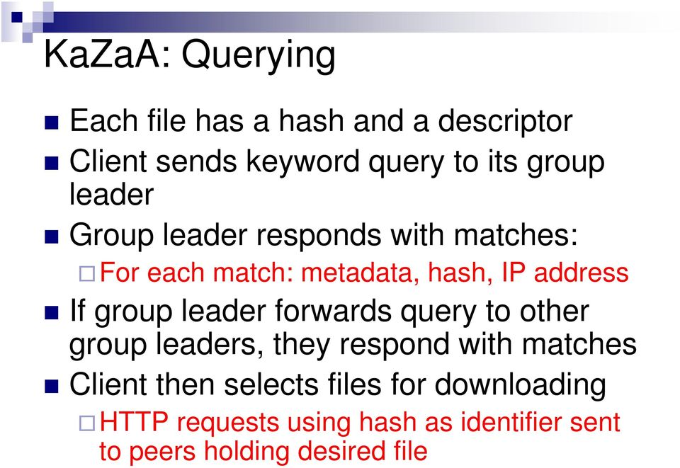 group leader forwards query to other group leaders, they respond with matches Client then