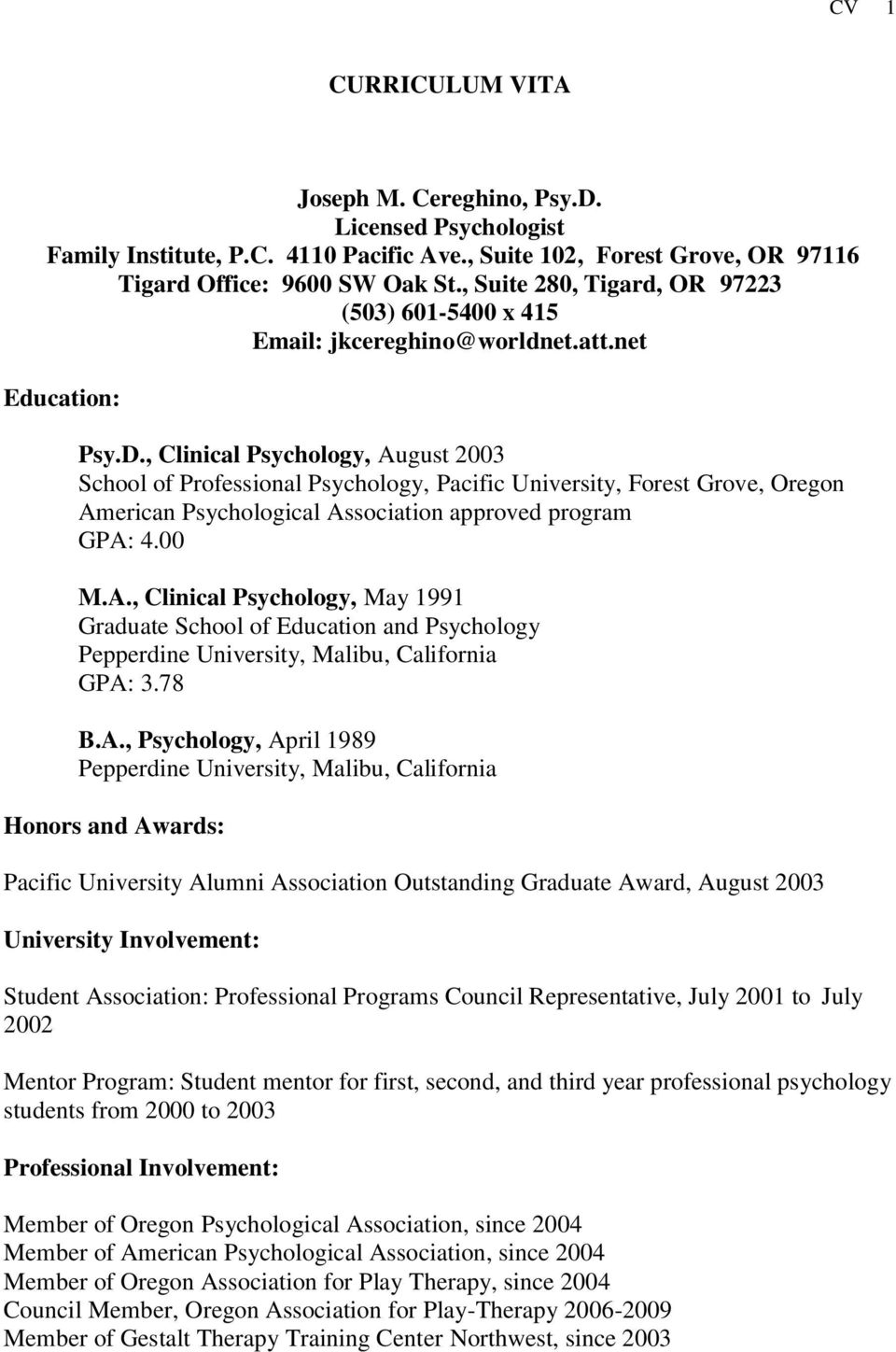 , Clinical Psychology, August 2003 School of Professional Psychology,, Forest Grove, Oregon American Psychological Association approved program GPA: 4.00 M.A., Clinical Psychology, May 1991 Graduate School of Education and Psychology Pepperdine University, Malibu, California GPA: 3.
