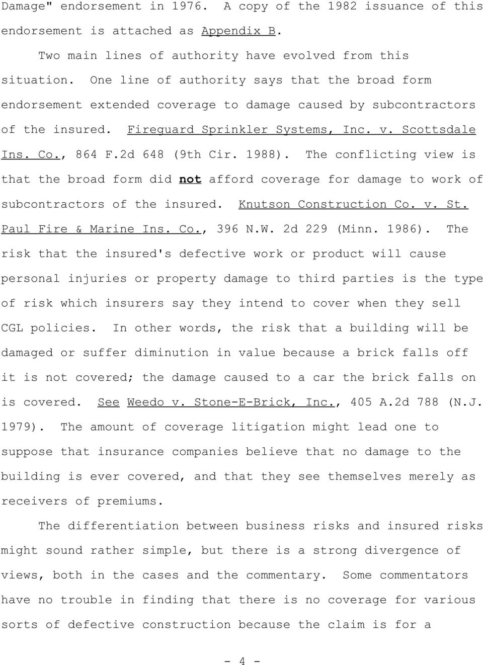 2d 648 (9th Cir. 1988). The conflicting view is that the broad form did not afford coverage for damage to work of subcontractors of the insured. Knutson Construction Co. v. St. Paul Fire & Marine Ins.