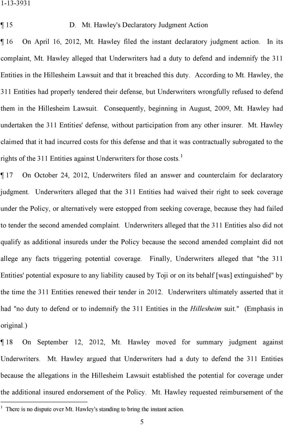 Hawley, the 311 Entities had properly tendered their defense, but Underwriters wrongfully refused to defend them in the Hillesheim Lawsuit. Consequently, beginning in August, 2009, Mt.