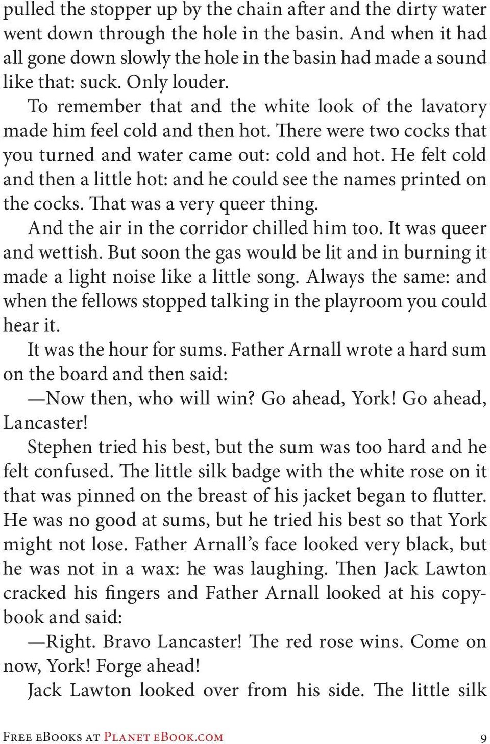 He felt cold and then a little hot: and he could see the names printed on the cocks. That was a very queer thing. And the air in the corridor chilled him too. It was queer and wettish.