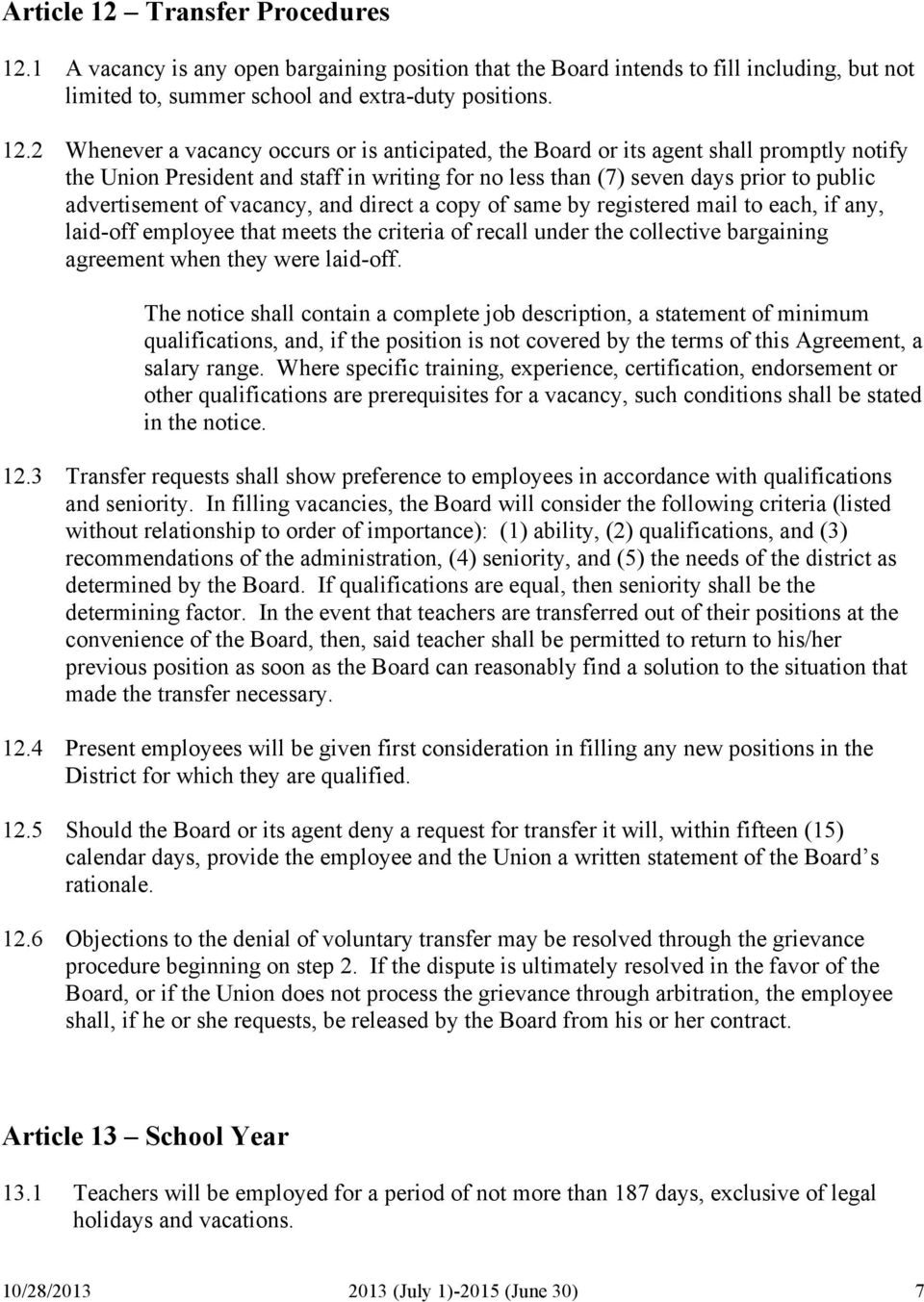 1 A vacancy is any open bargaining position that the Board intends to fill including, but not limited to, summer school and extra-duty positions. 12.