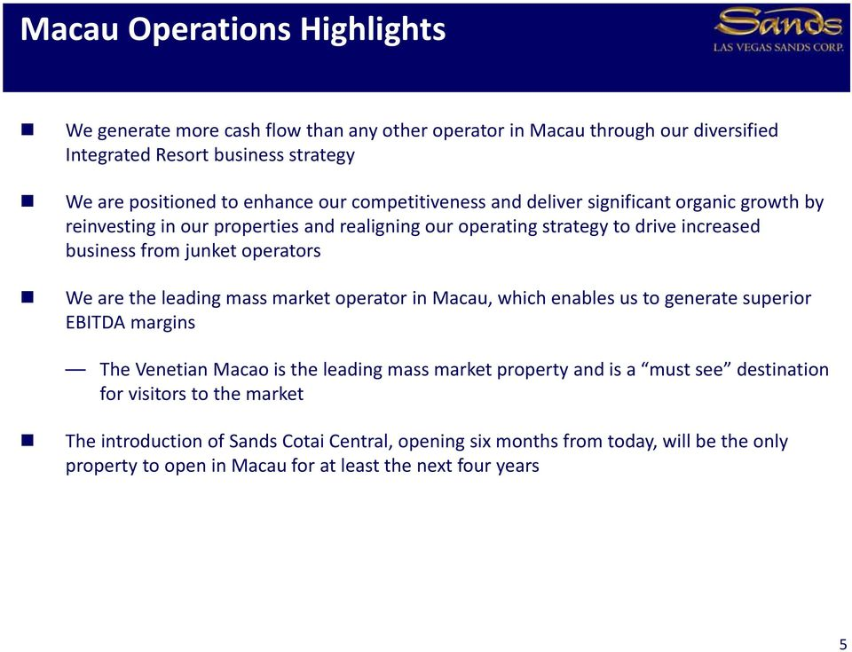 are the leading mass market operator in Macau, which enables us to generate superior EBITDA margins The Venetian Macao is the leading mass market property and is a must see