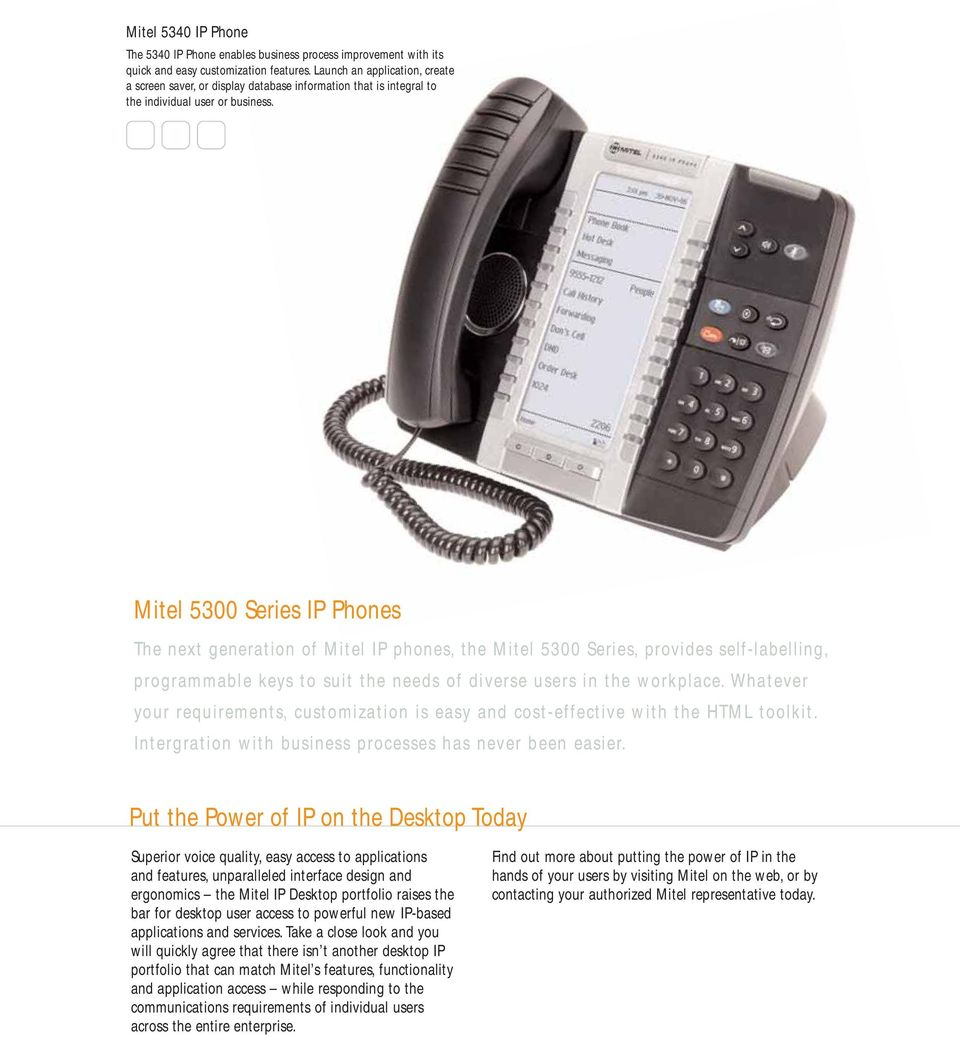 Mitel 5300 Series IP Phones The next generation of Mitel IP phones, the Mitel 5300 Series, provides self-labelling, programmable keys to suit the needs of diverse users in the workplace.