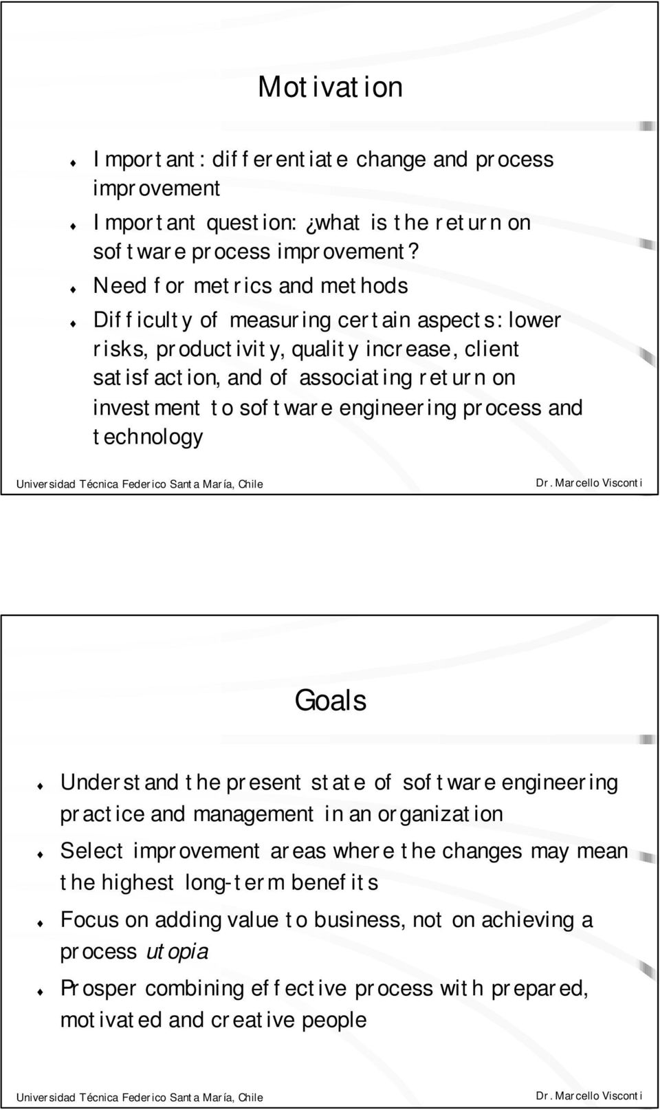 investment to software engineering process and technology Goals Understand the present state of software engineering practice and management in an organization Select
