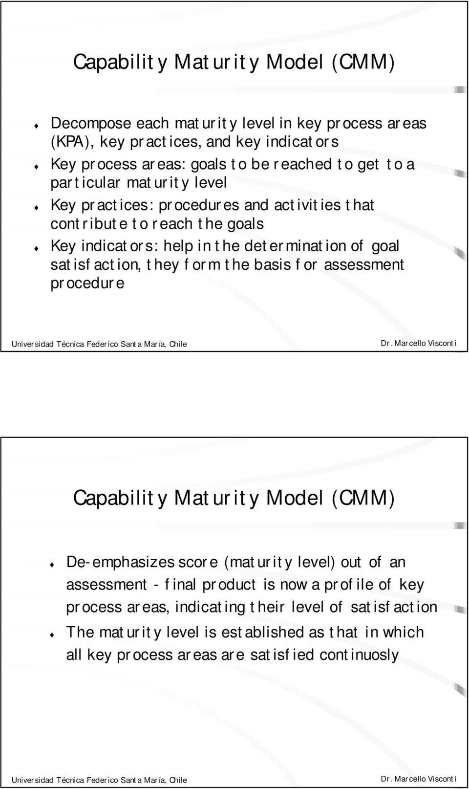 satisfaction, they form the basis for assessment procedure Capability Maturity Model (CMM) De-emphasizes score (maturity level) out of an assessment - final product