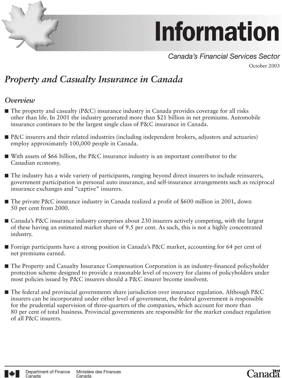 P&C insurers and their related industries (including independent brokers, adjusters and actuaries) employ approximately 1, people in Canada.