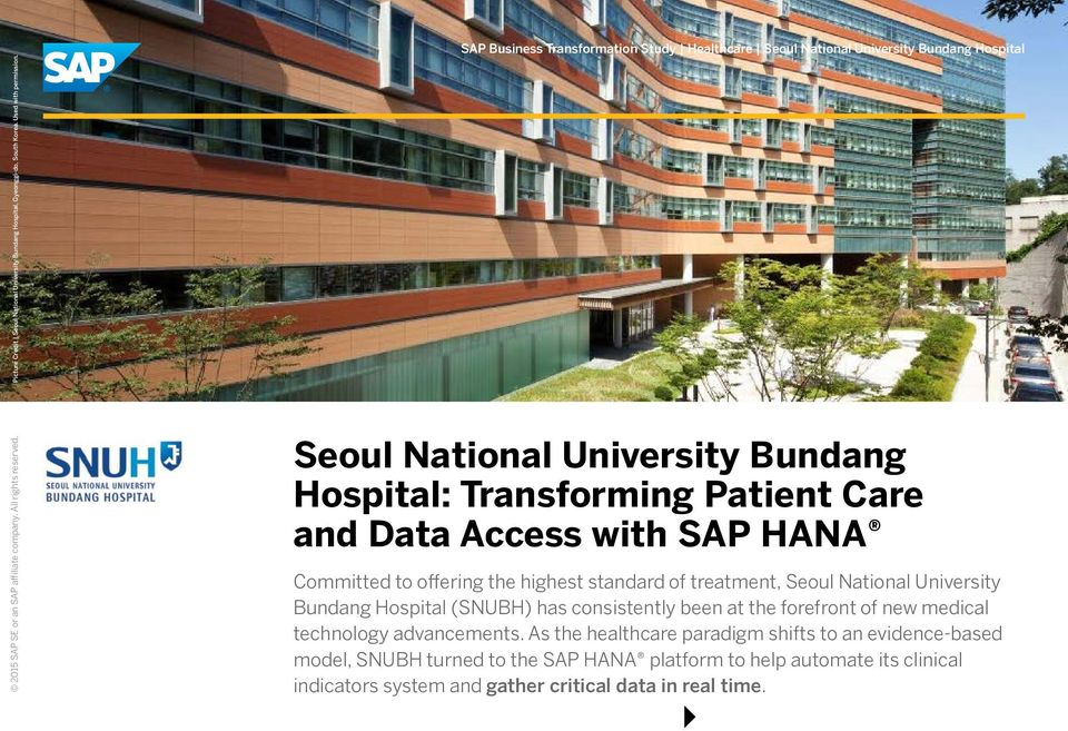 Access with SAP HANA Committed to offering the highest standard of treatment, Seoul National University Bundang Hospital (SNUBH) has consistently been at the