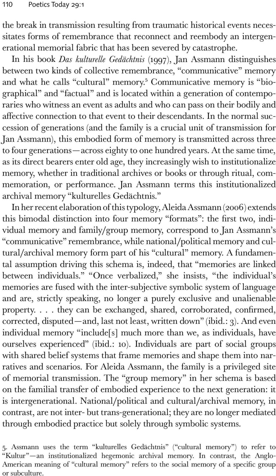In his book Das kulturelle Gedächtnis (1997), Jan Assmann distinguishes between two kinds of collective remembrance, communicative memory and what he calls cultural memory.