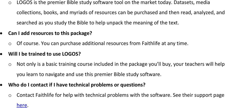 text. Can I add resurces t this package? Of curse. Yu can purchase additinal resurces frm Faithlife at any time. Will I be trained t use LOGOS?