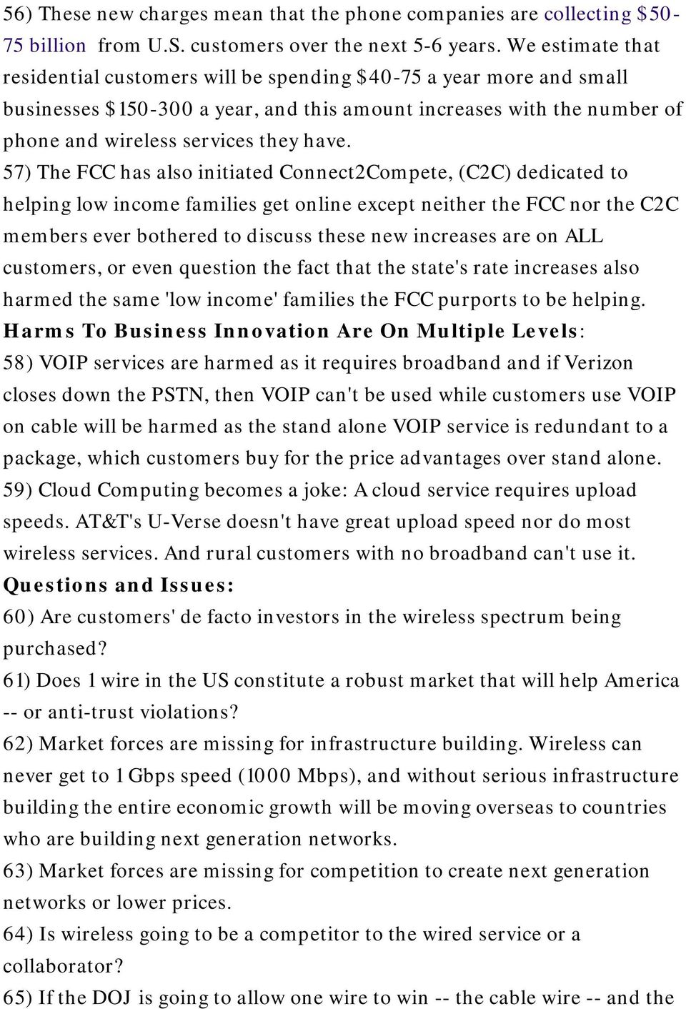 57) The FCC has also initiated Connect2Compete, (C2C) dedicated to helping low income families get online except neither the FCC nor the C2C members ever bothered to discuss these new increases are