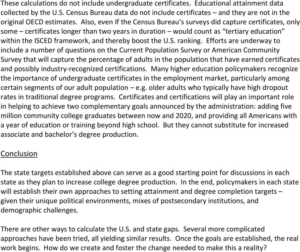 Also, even If the Census Bureau s surveys did capture certificates, only some certificates longer than two years in duration would count as tertiary education within the ISCED framework, and thereby